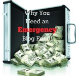 Why You Need an Emergency Blog Fund!