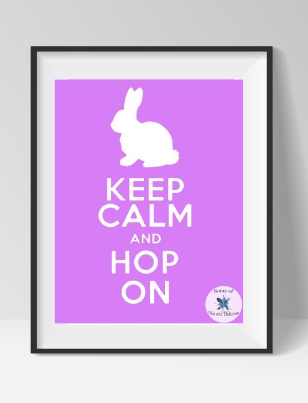 Free Spring Printables! Keep Calm and Hop On Free Printable!