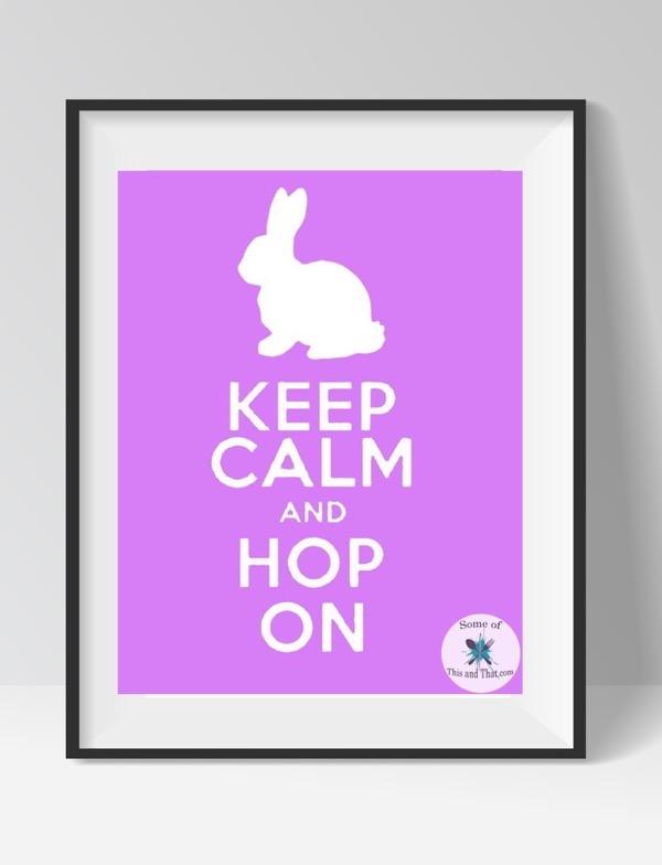 Free Spring Printables! Keep Calm and Hop On Free Printable!